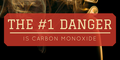 The number one danger is CARBON MONOXIDE